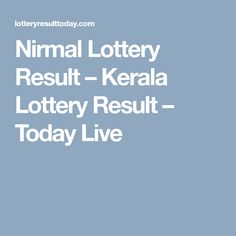 Nirmal Lottery Result – Kerala Lottery Result – Today Live Lottery Result Today, Lottery Results, Winning The Lottery, Kerala, Live