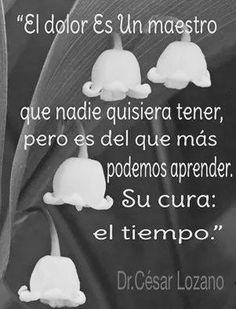 〽️El dolor es un maestro... Dr. Cesar Lozano*