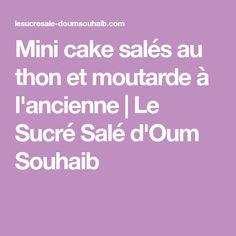 Mini cake salés au thon et moutarde à l'ancienne | Le Sucré Salé d'Oum Souhaib