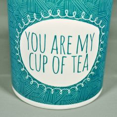 You Are My Cup Of Tea Mug, by Bread & Jam