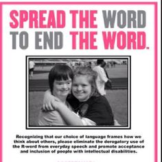 """Spread the word to end the word. Quit the degrading use of the word """"retard"""""""