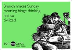 Free and Funny Drinking Ecard: Brunch makes Sunday morning binge drinking feel so civilized. Create and send your own custom Drinking ecard. Funny Quotes, Funny Memes, Hilarious, True Quotes, Wrapping Ideas, Funny Drinking Memes, Brunch Quotes, Live Laugh Love, E Cards