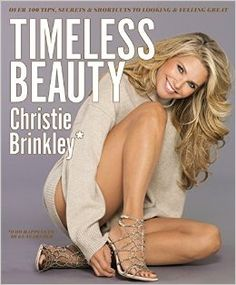 Book: Timeless Beauty: Over 100 Tips, Secrets, and Shortcuts to Looking Great: by Christie Brinkley: 9781455587940: Amazon.com: Books #AgingGracefully #MyStyle #Books