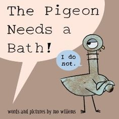 The Pigeon Needs a Bath!: Mo Willems: Will be released on April 1, 2014.  Looks hilarious!!