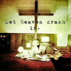Heaven crash in. #heavencrashesin