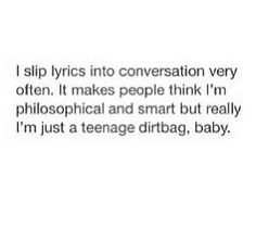 Im just a teenage dirtbag baby