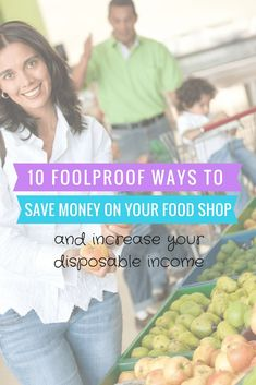 10 foolproof ways to save money on your food shop and increase your disposeable income