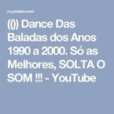 (()) Dance Das Baladas dos Anos 1990 a 2000. Só as Melhores, SOLTA O SOM !!! - YouTube