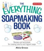 The Everything Soapmaking Book: Recipes and Techniques for Creating Colorful and Fragrant Soaps (Everything (Hobbies & Games)) by Grosso, Alicia (second) Edition Create A Recipe, Goat Milk Soap, Cold Process Soap, Soap Recipes, Home Made Soap, Book Making, Making Oils, Handmade Soaps, Colorful