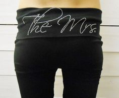 Custom Mrs/Bride Pants. Fold Over Yoga Pants. Honeymoon Pants. Bride Gift. on Etsy, $16.99. Oooh yes please.