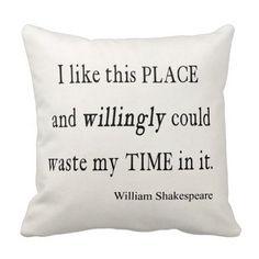 Willingly Waste Time This Place Shakespeare Quote Throw Pillows. What a lovely Shakespeare quote pillow! This is seriously a must have!
