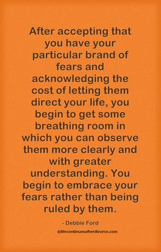 After accepting that you have your particular brand of fears....  #Quote  #Debbie Ford