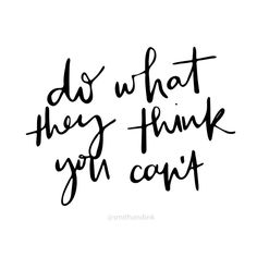 do what they think you can't
