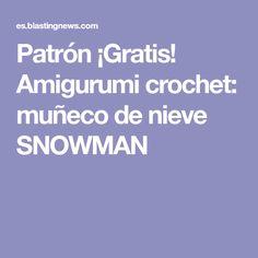 Patrón ¡Gratis! Amigurumi crochet: muñeco de nieve SNOWMAN