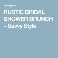 RUSTIC BRIDAL SHOWER BRUNCH – Savvy Style