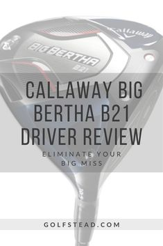 Golf Club Reviews, Big Bertha, Callaway Golf, Latest Technology, Golf Clubs, Spin, Distance, Draw, Game
