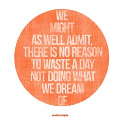 do what you dream of.