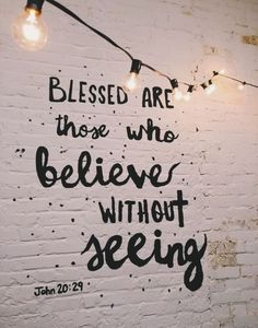 Blessed without seeing.