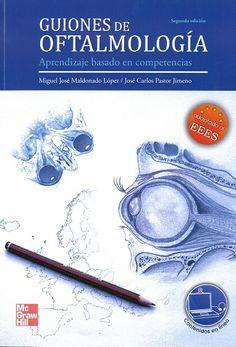 Guiones de oftalmología : aprendizaje basado en competencias / [coordinación] Miguel José Maldonado López ; José Carlos Pastor Jimeno.  2ª ed.