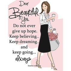 Dear beautiful you, you must never, ever give up hope #encouragement #keepgoing #coffee #inspiration