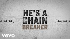 CHAIN BREAKER - Zach Williams If you've got pain, He's a pain taker.  If you feel lost, He's a way maker. If you need freedom or saving, He's a prison-shaking Savior. If you got chains, He's a chain breaker!