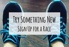 Want to try something new? Why not sign up to run a race?
