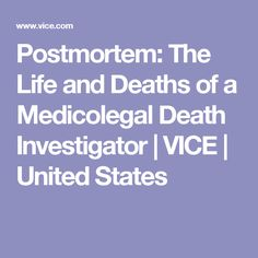 Postmortem: The Life and Deaths of a Medicolegal Death Investigator | VICE | United States
