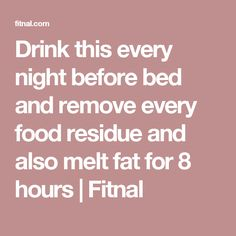 Drink this every night before bed and remove every food residue and also melt fat for 8 hours | Fitnal