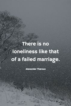 """36 Absolutely Heartbreaking Quotes About Loneliness """"There is no loneliness like that of a failed marriage. Failing Marriage Quotes, Divorce Quotes, Broken Marriage Quotes, Failed Relationship Quotes, Lonely Marriage, Great Quotes, Quotes To Live By, Me Quotes, Inspirational Quotes"""