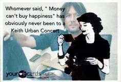 "Whomever said ""Money can't buy happiness"" has obviously never been to a Keith Urban concert! ♥"