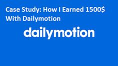 Read my case study on how to make money online with dailymotion and learn how i earned 1500$ with dailymotion by just uploading videos.