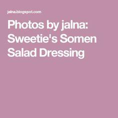 Photos by jalna: Sweetie's Somen Salad Dressing
