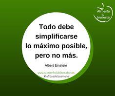 Todo debe simplificarse lo máximo posible, pero no más. (Albert Einstein) #lafrasedelasemana #alimentatubienestar