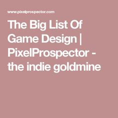 The Big List Of Game Design | PixelProspector - the indie goldmine