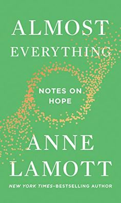 Almost Everything: Notes on Hope by Anne Lamott.From Anne Lamott, the New York Times-bestselling author of Help, Thanks, Wow, comes the book we need from her now: How to bring hope back into our lives. A perfect gift to give this holiday season. Anne Lamott, New Books, Good Books, Books To Read, Fall Books, New York Times, Ny Times, Believe, Electronic