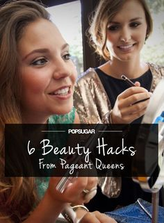 Pin for Later: 6 Insider Beauty Hacks to Steal From Pageant Queens