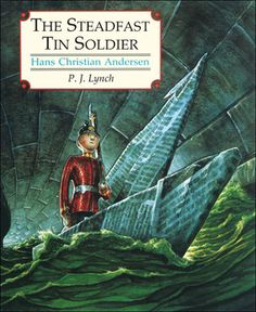 The Steadfast Tin Soldier illustrated by P.J. Lynch. Picture book.