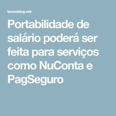 Portabilidade de salário poderá ser feita para serviços como NuConta e PagSeguro