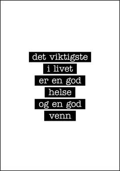 Det viktigste i Livet er en god helse og en god venn - Flott Plakat New Me, Satire, Words Quotes, Life Lessons, Norway, Motivational Quotes, Self, Language, Scrapbooking