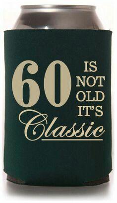 60 No es viejo es clásico-Custom Birthday Koozies 60th Birthday Gifts, Dad Birthday, Birthday Bash, Birthday Greetings, Birthday Wishes, Birthday Cards, Birthday Memes, Milestone Birthdays, Turning 60