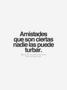 """""""Amistades que son ciertas nadie las puede turbar"""" - Miguel de Cervantes Saavedra  __ Te puede interesar también: Frases de amor Frases de i..."""