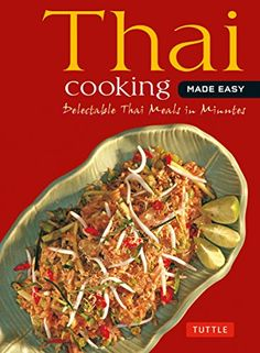 Thai Cooking Made Easy: Delectable Thai Meals in Minutes  Good choice of Thai recipes