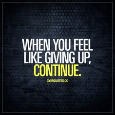 When you feel like giving up, continue. #nevergiveup #staystrong #believe