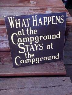 A personal favorite from my Etsy shop https://www.etsy.com/listing/200445161/what-happens-at-the-campground-stays-at