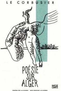 Poem on Algiers = Die poesie Algiers / Le Corbusier ; postface by Cleo Cantone = Nachwort von Cleo Cantone. Hatje Cantz, Ostfildern : 2016. 125 p. : il. Texto en inglés y alemán. ISBN 9783775740968 Argelia. Arquitectura -- Dibujos y planos. Arquitectura -- Siglo XX. Le Corbusier, 1887-1965. Sbc Aprendizaje A-72LE CORBUSIER POE http://millennium.ehu.es/record=b1854469~S1*spi