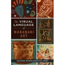 The Visual Language of Wabanaki Art by Jeanne Morningstar Kent