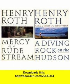 Mercy of a Rude Stream  A Diving Rock on the Hudson (2 Henry Roth ) Henry Roth ,   ,  , ASIN: B002O74XKA , tutorials , pdf , ebook , torrent , downloads , rapidshare , filesonic , hotfile , megaupload , fileserve