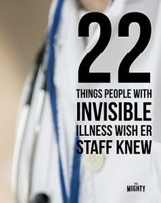 22 Things People With Invisible Illness Wish ER Staff Knew #invisibleillness