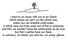 If I could only bring 3 things to a desert island, all 3 would be you :)