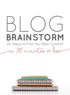 Blog Brainstorming: 20 Ways to Find Your Best Content in 30-Mins or Less  |  Think Creative